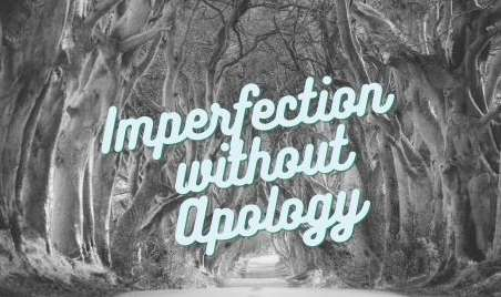 Choosing Imperfection Without Apology